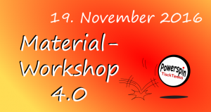 Powerspin Material Workshop 3.0 am 19.11.2016