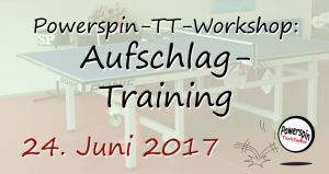 Powerspin-TT-Workshop: Aufschlag-Training (24.06.2017)
