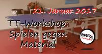 TT-Workshop: Spielen gegen Material (21.01.2017)